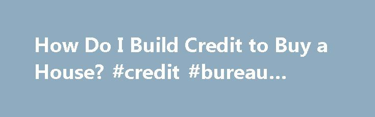 How do i build credit to buy a house credit bureau canada http how do i build credit to buy a house credit bureau canada ccuart Image collections