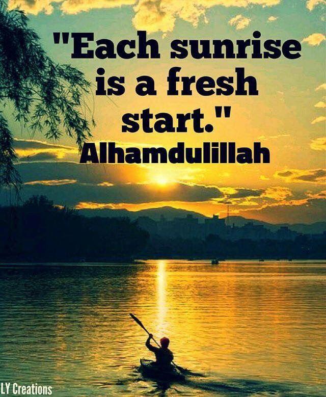 each sunrise is a fresh start alhamdulillah