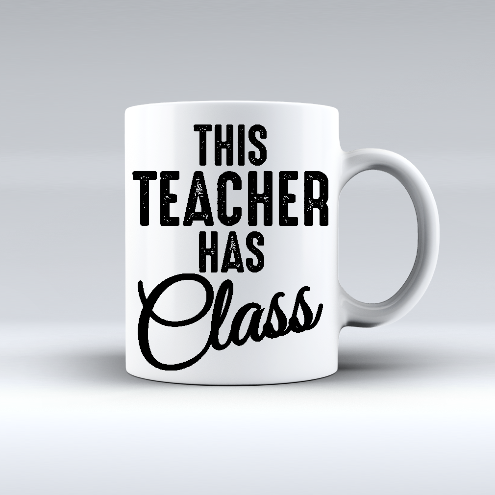 This Teacher Has Class Coffee Mug Mugs Funny Teacher Gifts Teacher Quotes Funny
