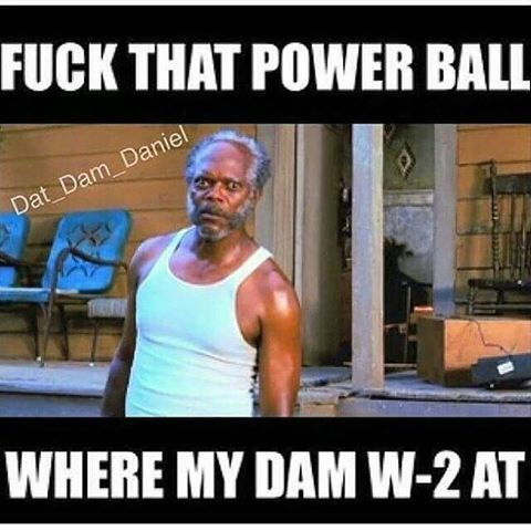 40ec4210ab774f63335602c4a1d7f100 fuck that power ball, where my damn w 2 at? tax return samuel l
