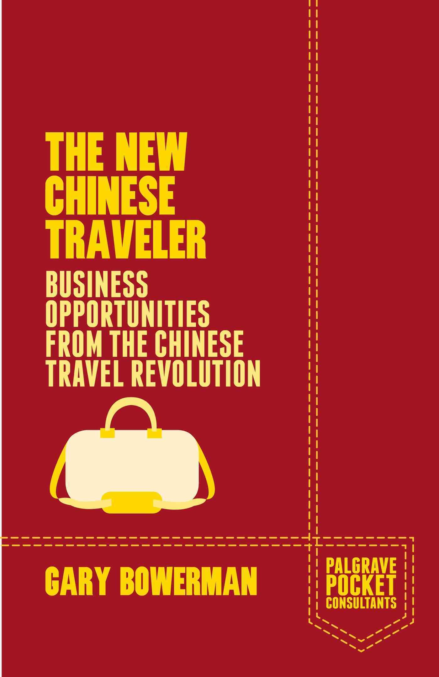 The New Chinese Traveler: Business Opportunities from the Chinese Travel Revolution