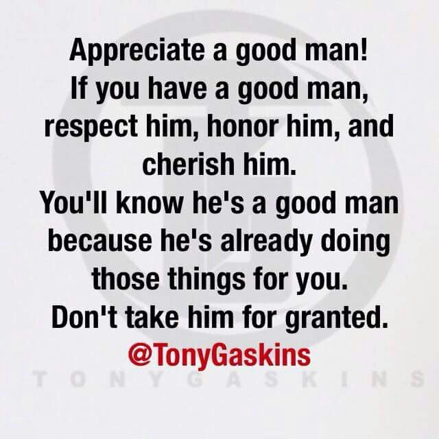 Appreciate Your Good Man Relationships Love Quotes A Good Man