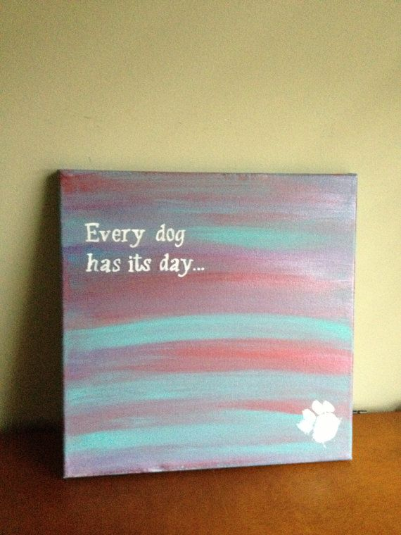 Canvas Quote Painting Every Dog Has Its Day 12x12 Via Etsy