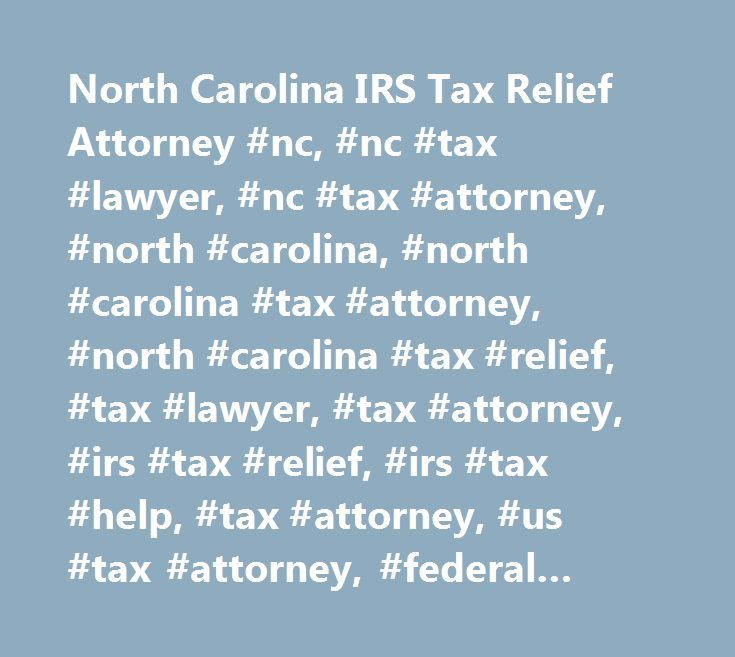 North Carolina Irs Tax Relief Attorney Nc Nc Tax Lawyer