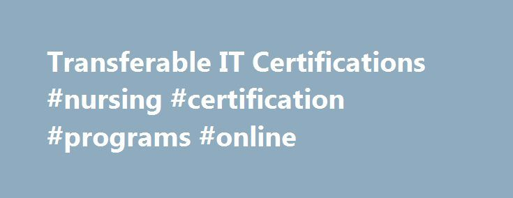 Transferable IT Certifications #nursing #certification #programs ...