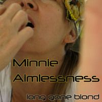 Minnie Aimlessness by Long Gone Blond on SoundCloud