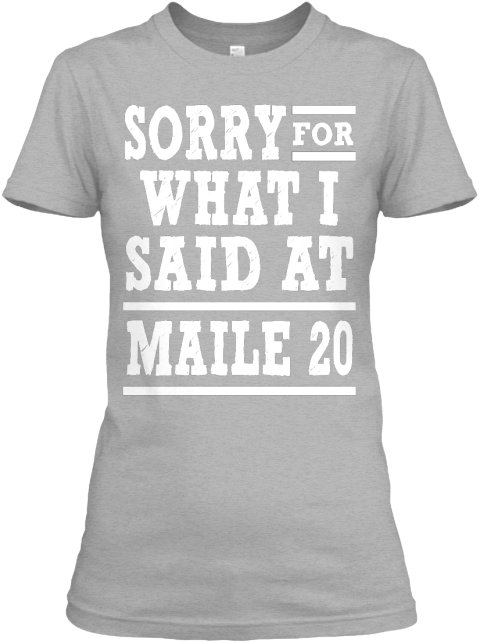 Sorry For What I Said At Maile 20 Sport Grey T-Shirt Front