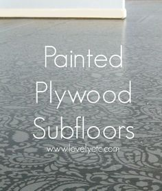 painted floors Painted plywood subfloor. Tired of your dingy old carpet This is a super cheap way to get amazingly beautiful floors when you dont have the money for hardwoods or tile.