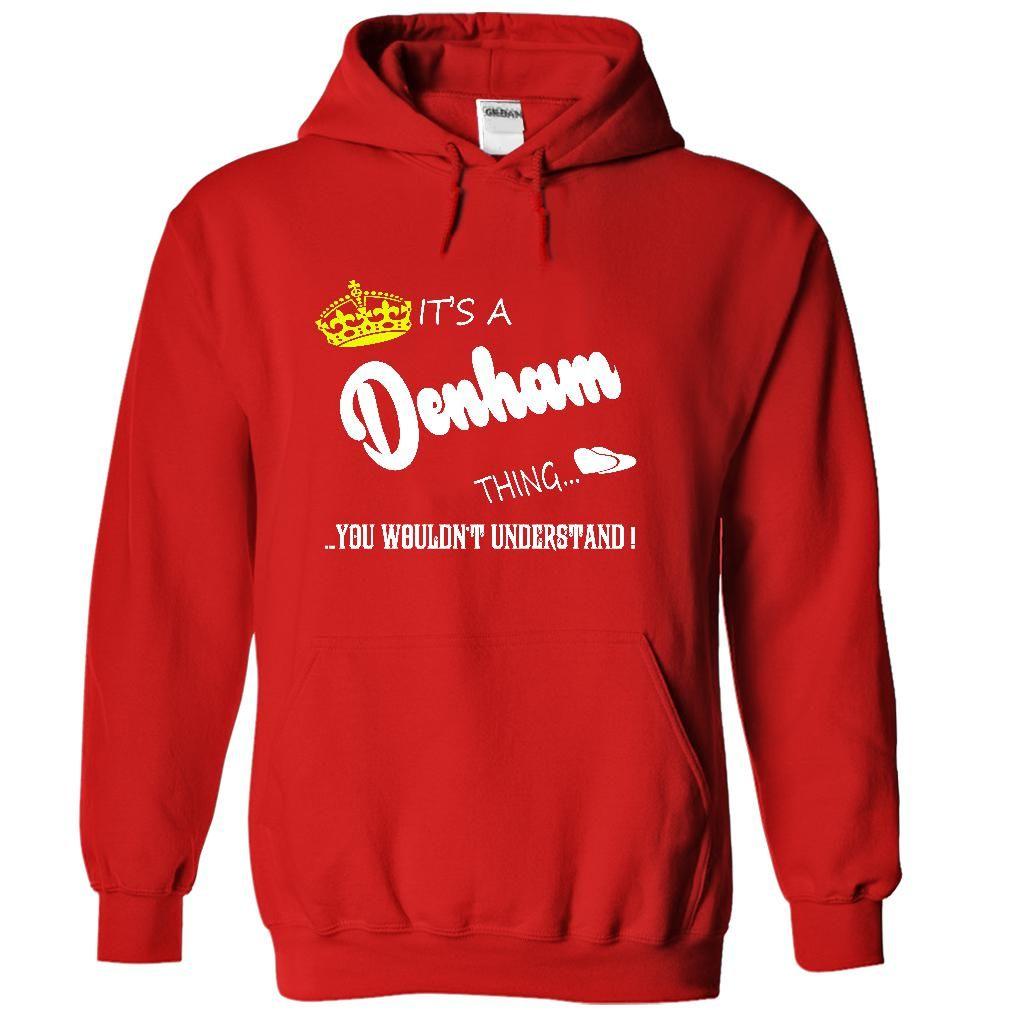 Its a Denham Thing, You Wouldnt Understand !! tshirt, t shirt, hoodie, hoodies, year, name, birthday