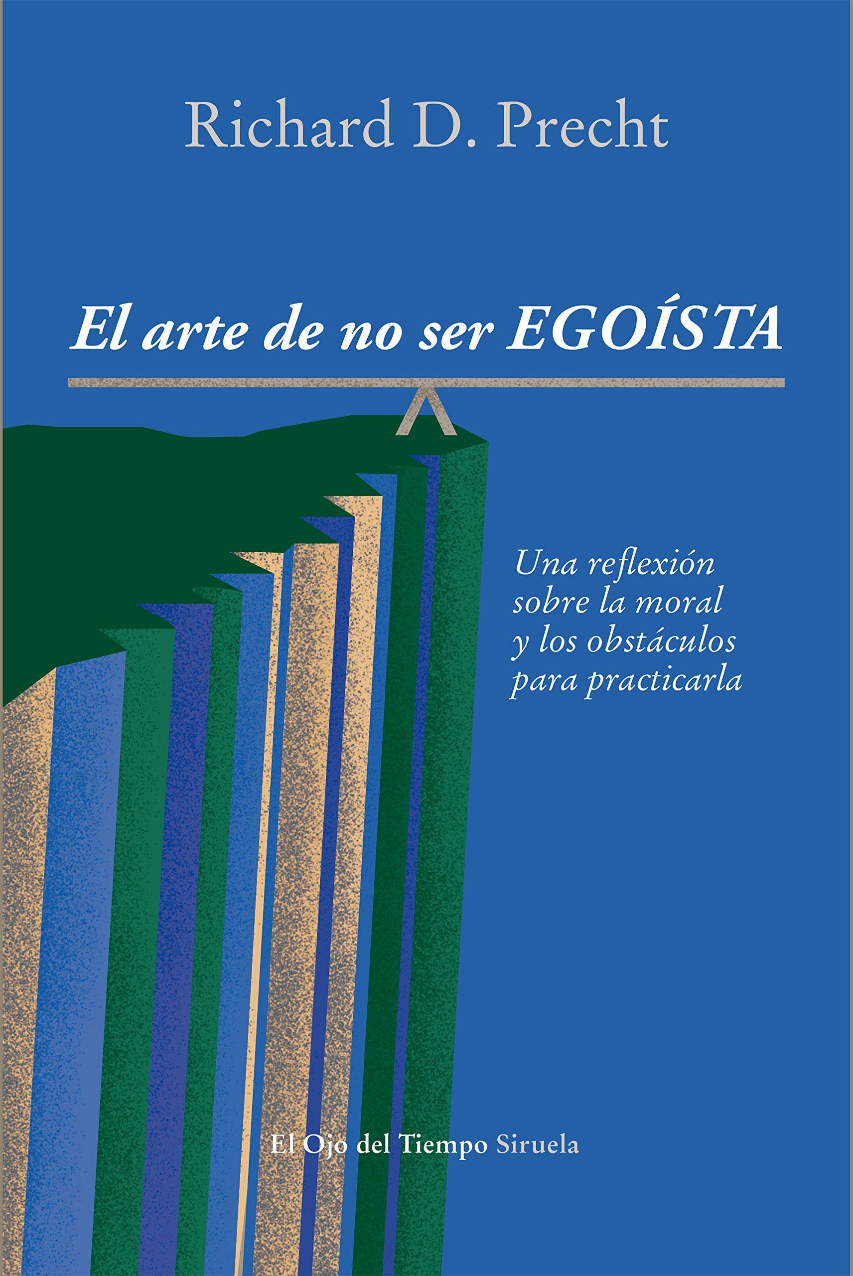 El Arte De No Ser Egoísta Una Reflexión Sobre La Moral Y Los Obstáculos Para Practicarla Richard D Pre Libros De Leer Libro Electrónico Libro De Filosofía