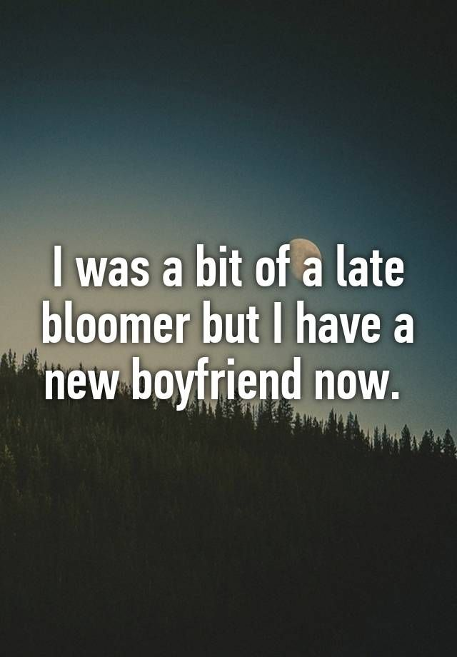 Late bloomer dating