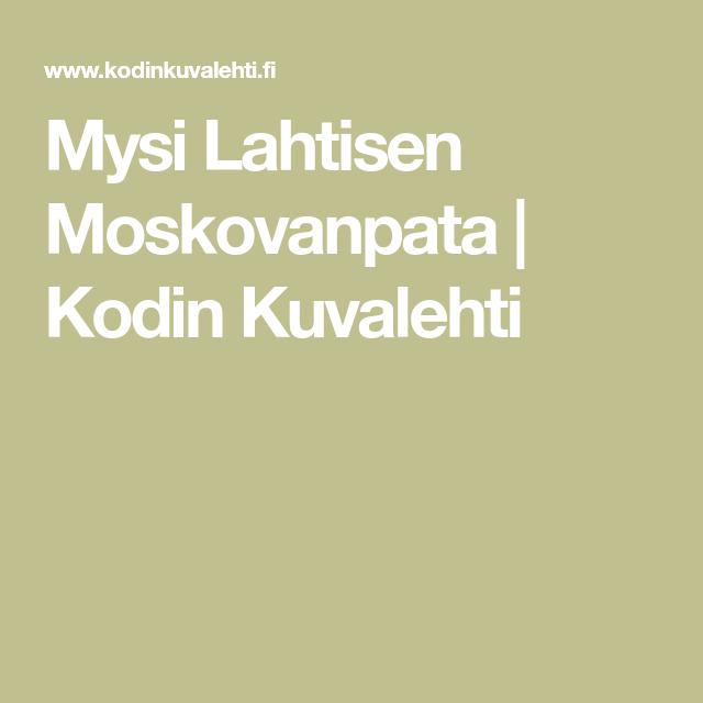 Mysi Lahtisen Moskovanpata | Kodin Kuvalehti