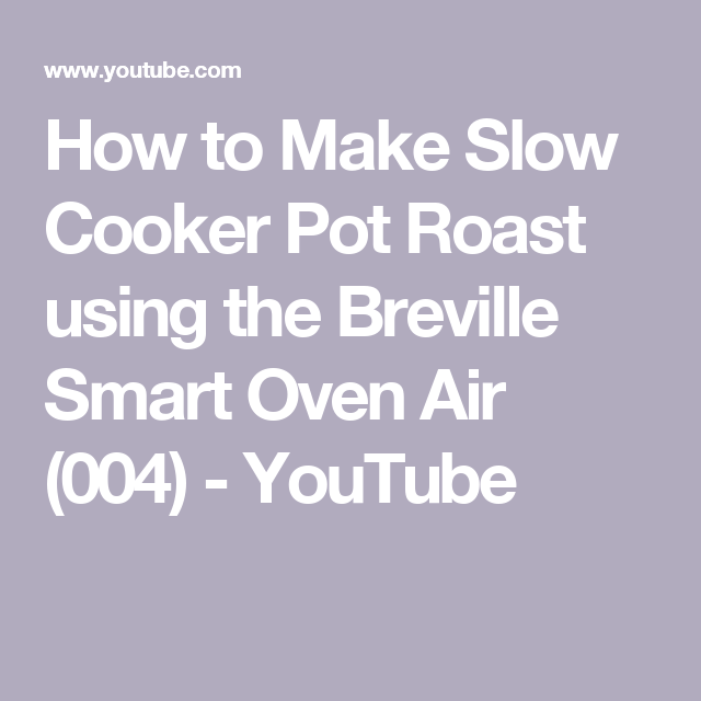 How To Make Slow Cooker Pot Roast Using The Breville Smart