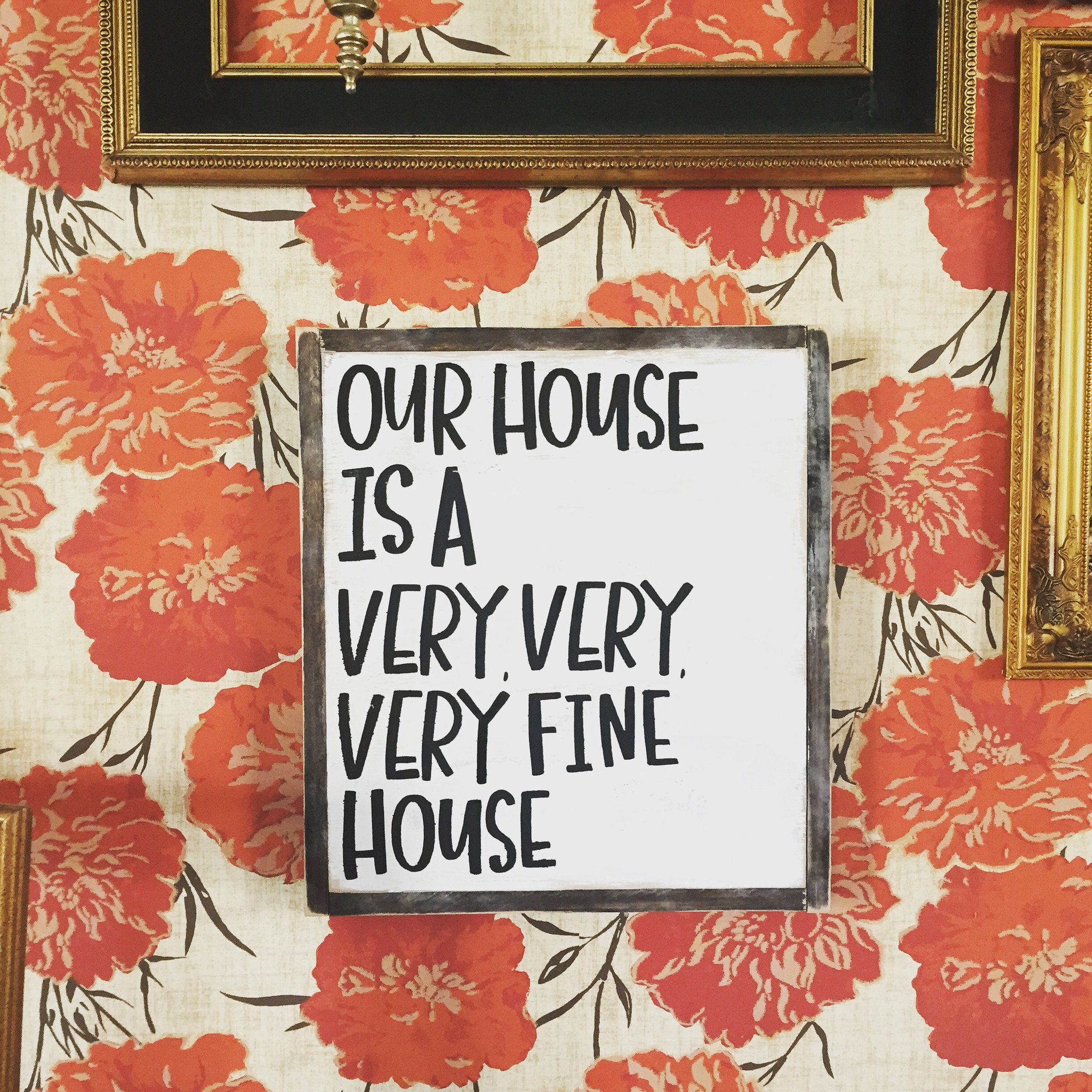 Our House Is A Very Very Very Fine House Wood Signs Hand