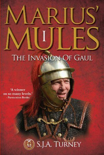 Marius' Mules I: The Invasion of Gaul by S.J.A. Turney, http://www.amazon.ca/dp/B004EYT3N8/ref=cm_sw_r_pi_dp_y1Hptb0P8J07R