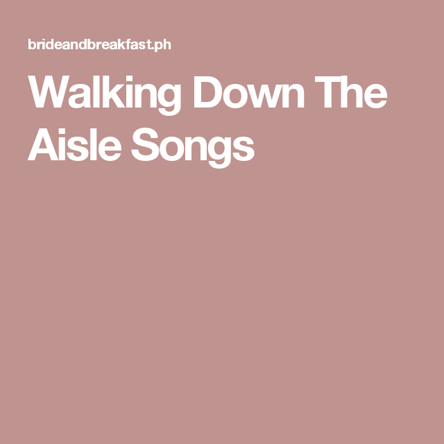 Songs Perfect For Walking Down The Aisle: Part 1