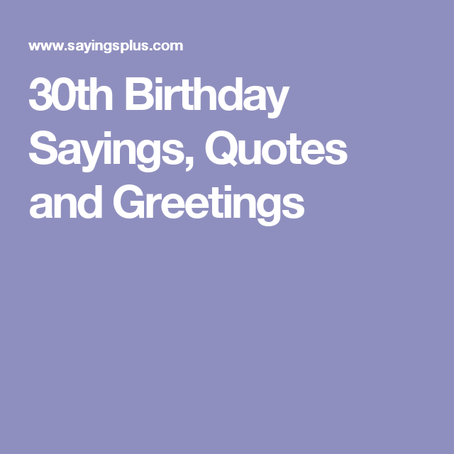 30th Birthday Sayings Quotes And Greetings Feel Good Page