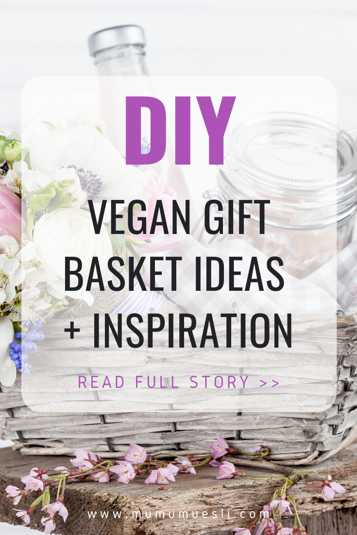 Diy Vegan Gift Baskets Your Holiday Inspiration Mu Mu Muesli Vegan Gift Basket Vegan Gifts Vegan Food Gifts