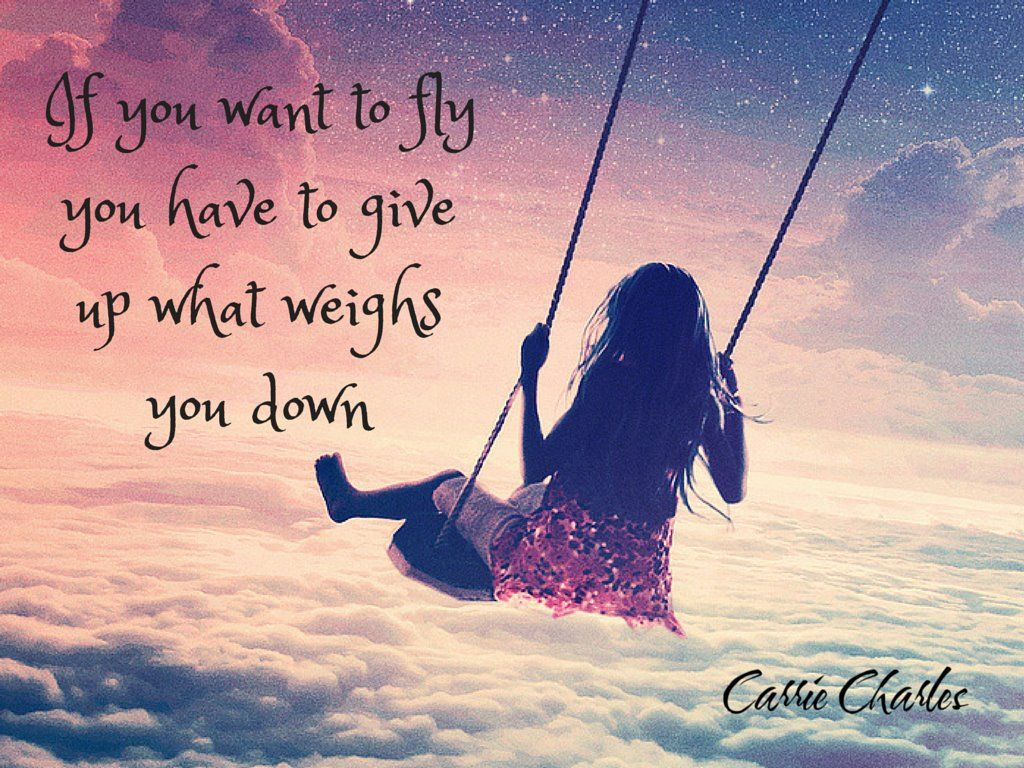 If you want to fly, you have to give up what weighs you down! #inspiration #motivation