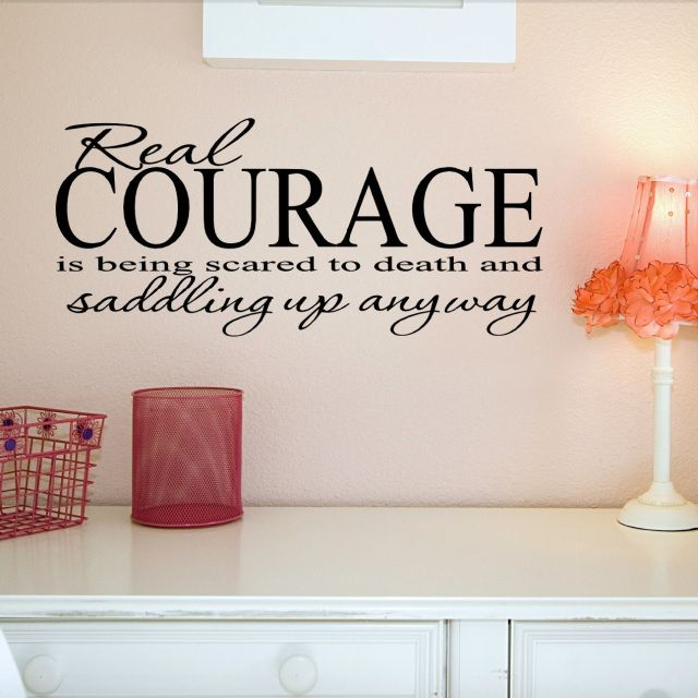 Real Courage Is Being Scared To Death And Saddling Up Anyway - Custom removable vinyl decals