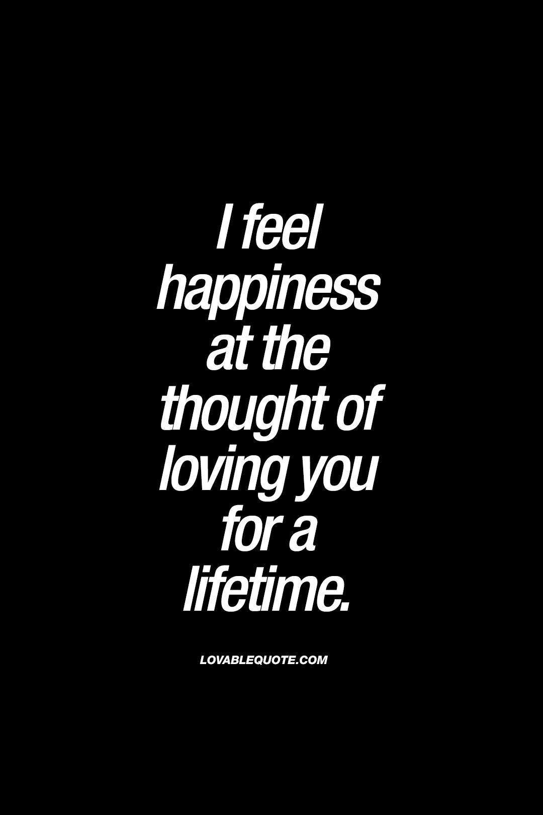 I Feel Happiness At The Thought Of Loving You For A Lifetime