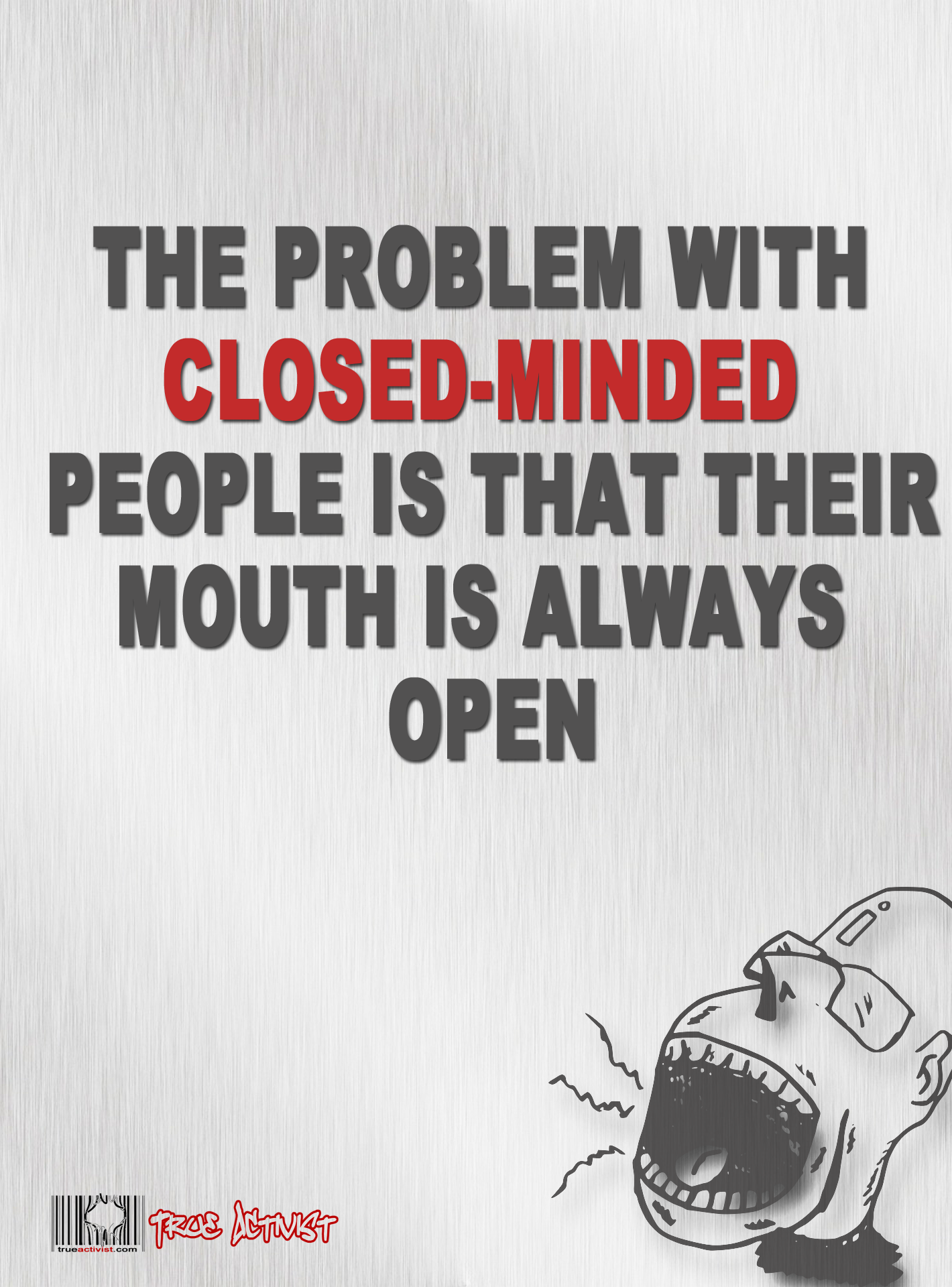 The Problem With Closed Minded People Is That Their Mouth Is Always Open Closed Minded People Inspirational Quotes Thoughts Quotes