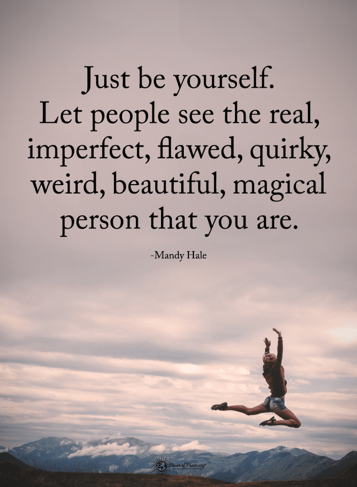 Quotes Just be yourself. Let people see the real, imperfect ...