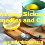 Morning Sickness Remedies and Cures: Part 2