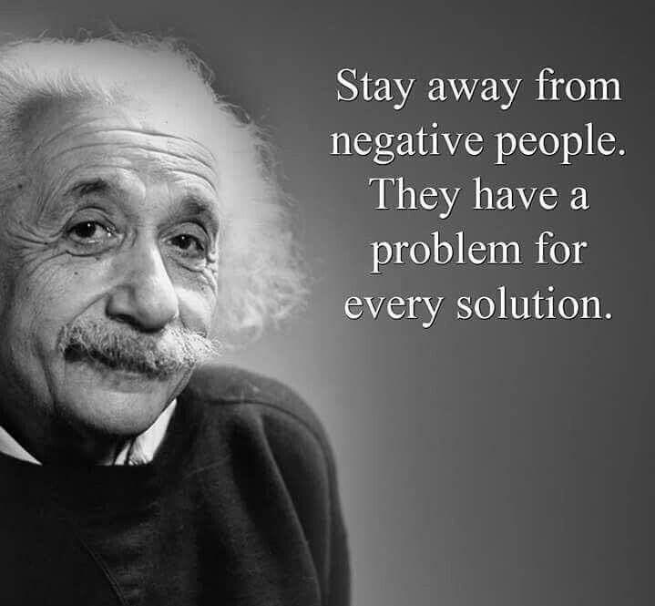 ابتعد عن الأشخاص السلبيين فلديهم مشكلة لكل حل ألبرت أينشتاين Einstein Quotes Wisdom Quotes Motivational Quotes