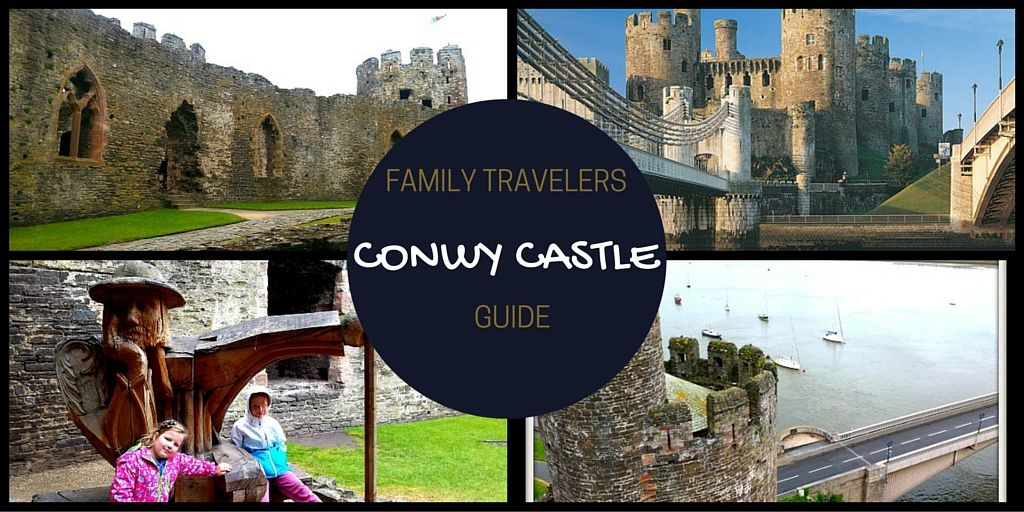 Conwy Castle – Family Travelers Guide