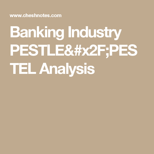 Banking Industry PESTLE/PESTEL Analysis | Marketing notes | Pestel