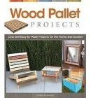 Wood Pallet Projects : Cool and Easy-To-Make Projects for the Home and Garden…