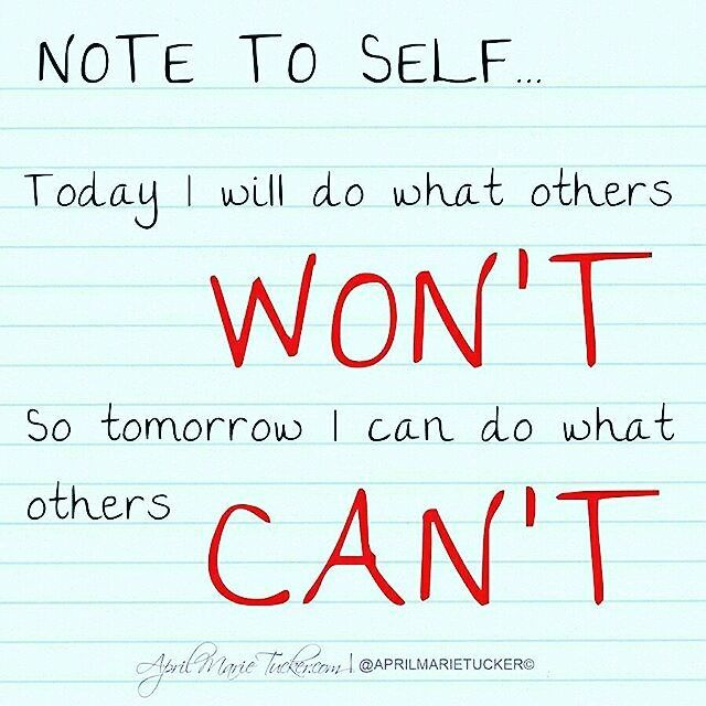 Today I will do what others won't so tomorrow I can do what others can't!