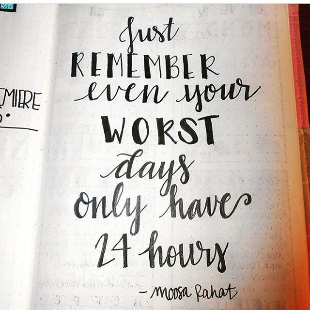 Just Remember Even Your Worst Days Only Have 24 Hours
