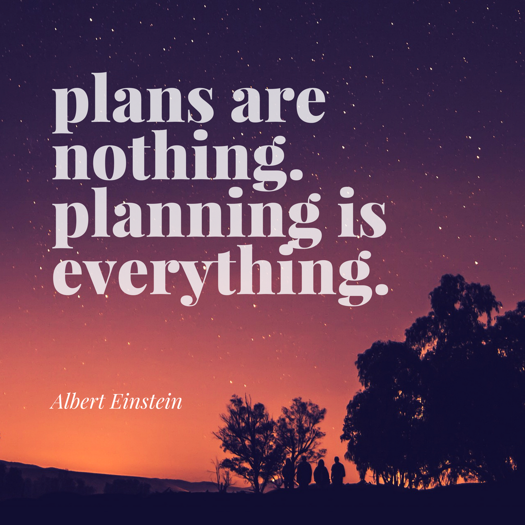Plans are nothing. Planning is everything. Albert