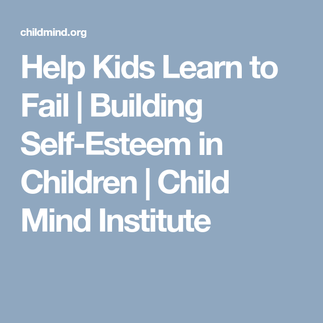 How To Help Kids Learn To Fail >> Help Kids Learn To Fail Building Self Esteem In Children