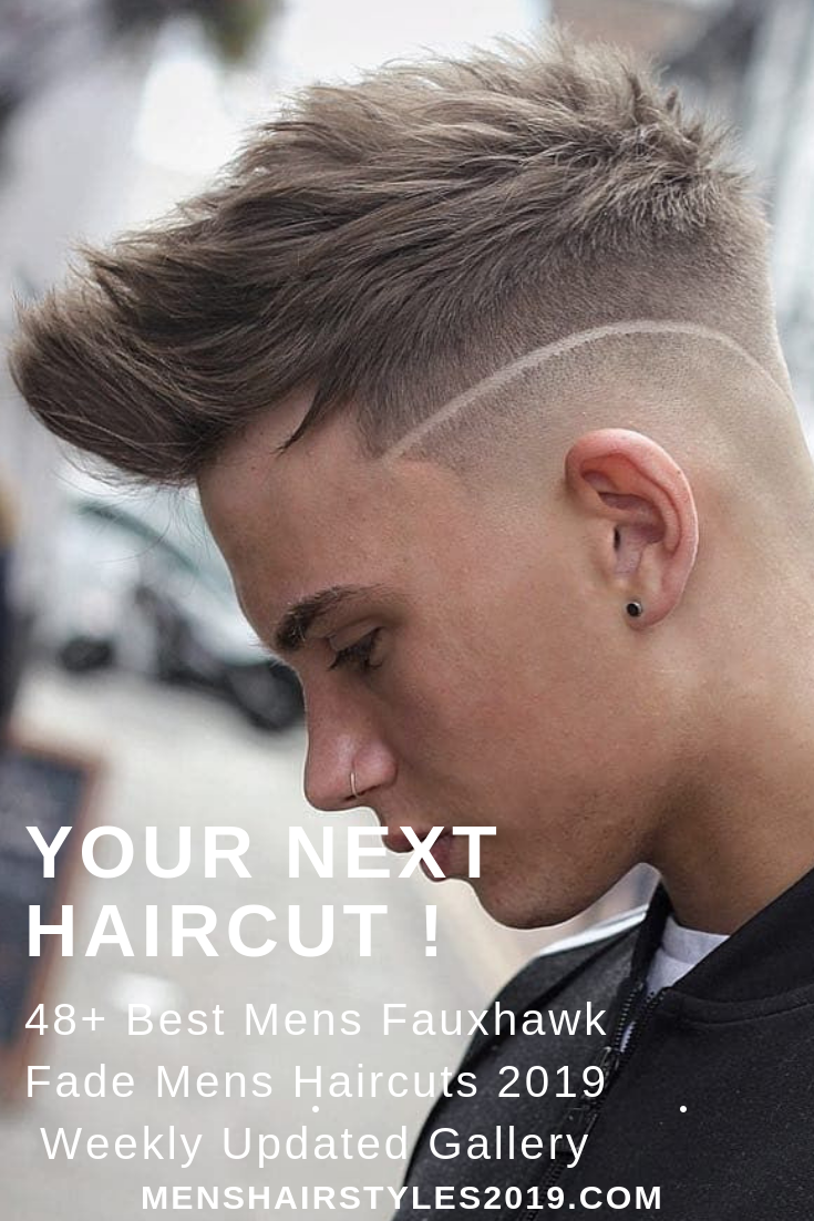 Your Next Haircut 48 Best Fauxhawk Fade Mens Hairstyles 2019 Variations Gallery Updated Weekly Inc Mens Hairstyles Short Mens Hairstyles Haircuts For Men