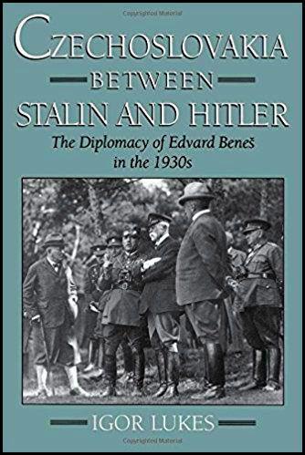 La Tchécoslovaquie entre Staline et Hitler, la diplomatie d'Edouard Benes dans les années 30 by Igor Lukes (1996)