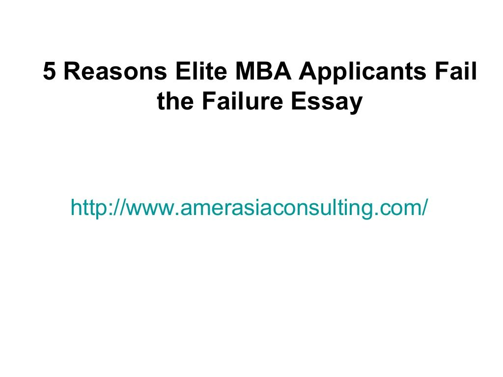 5 Reasons Elite Mba Applicants Fail The Failure Essay By Amerasia Consulting Group Via Slideshare Essay Essay Questions Mba