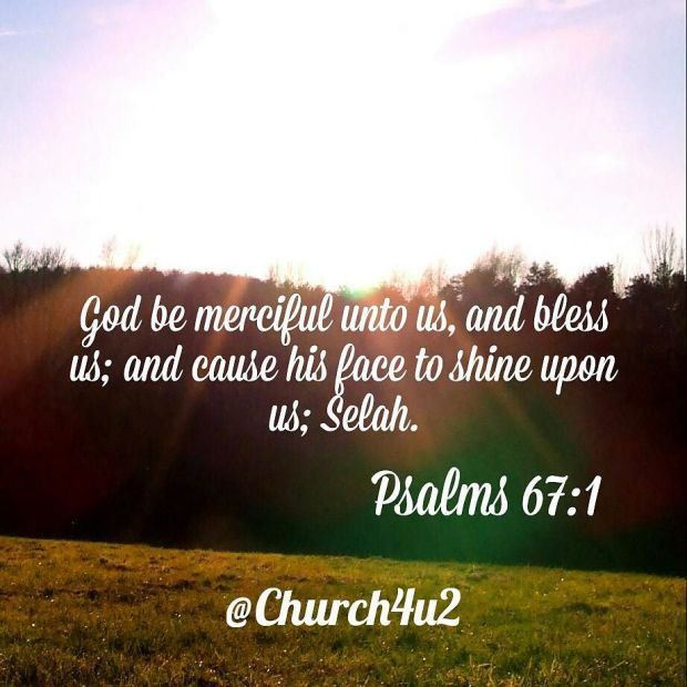 Psalm 67 I Ask The Lord To Give You Mercy And Bless You And Cause His
