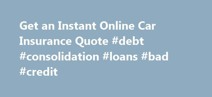Instant Insurance Quote Endearing Get An Instant Online Car Insurance Quote Debt Consolidation