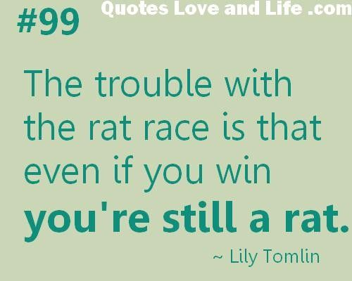 Rat race quotes quotes from some of the most successful quotes business quotes the trouble with the rat race lily tomlin collection of inspiring quotes sayings images reheart Images