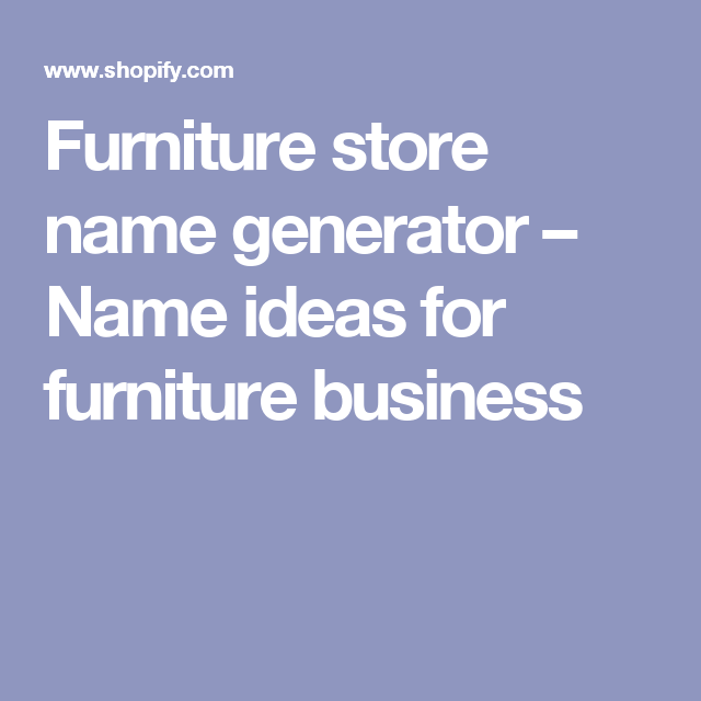 Furniture Store Name Generator U2013 Name Ideas For Furniture Business