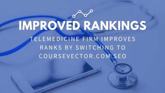 Telemedicine Firm Improves Ranks by Switching to CV SEO | CourseVector