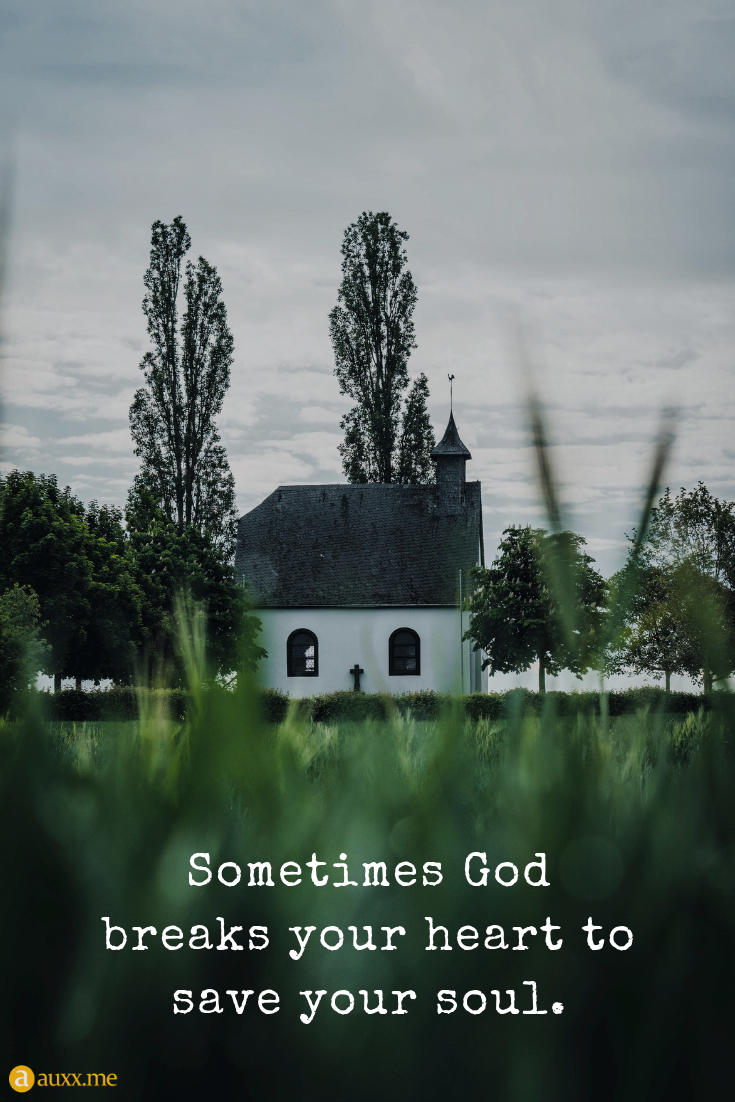 Sometimes God breaks your heart to save your soul god
