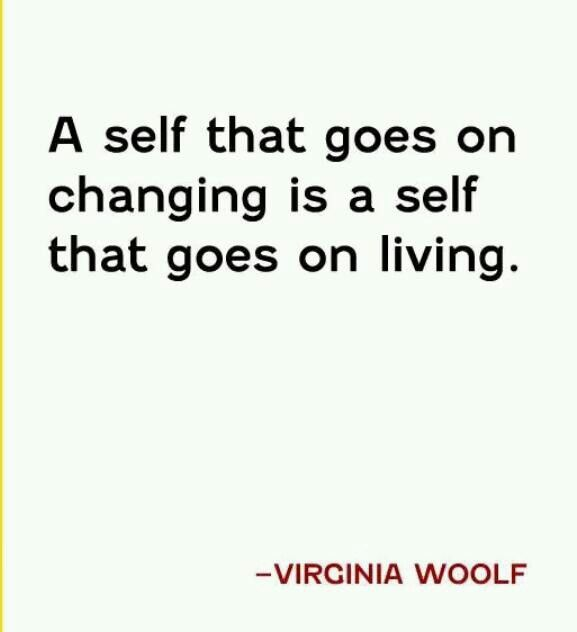 A self that goes on changing is a self that goes on living