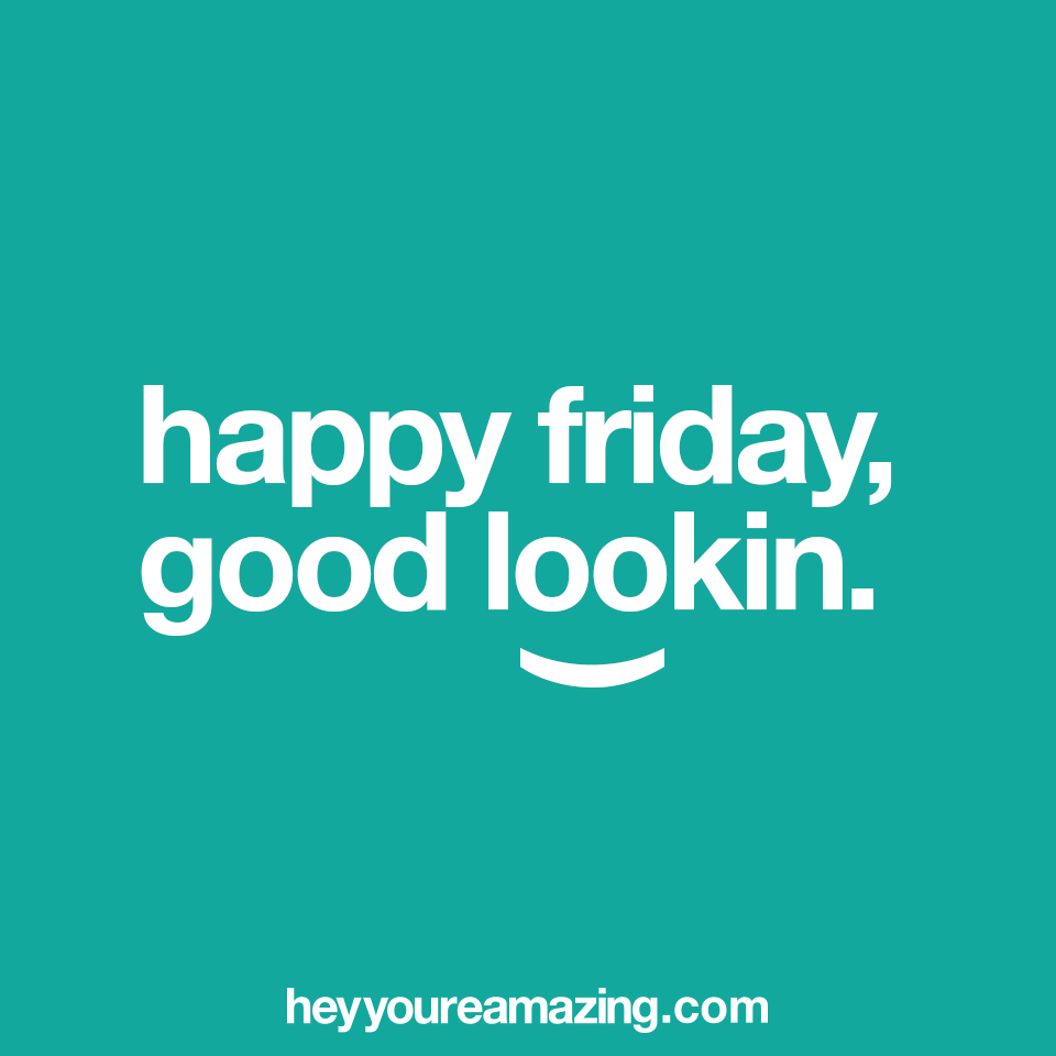 You Re Amazing Funny: Happy Friday – Hey You're Amazing