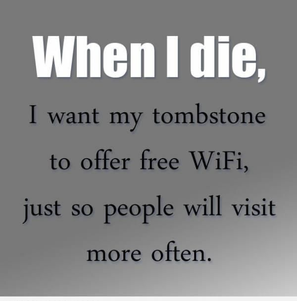 I Want My Tombstone To Offer Free Wifi Funny Quotes Sisters Funny When I Die