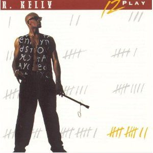 R  Kelly - 12 Play - Let's be real: How many babies were made off