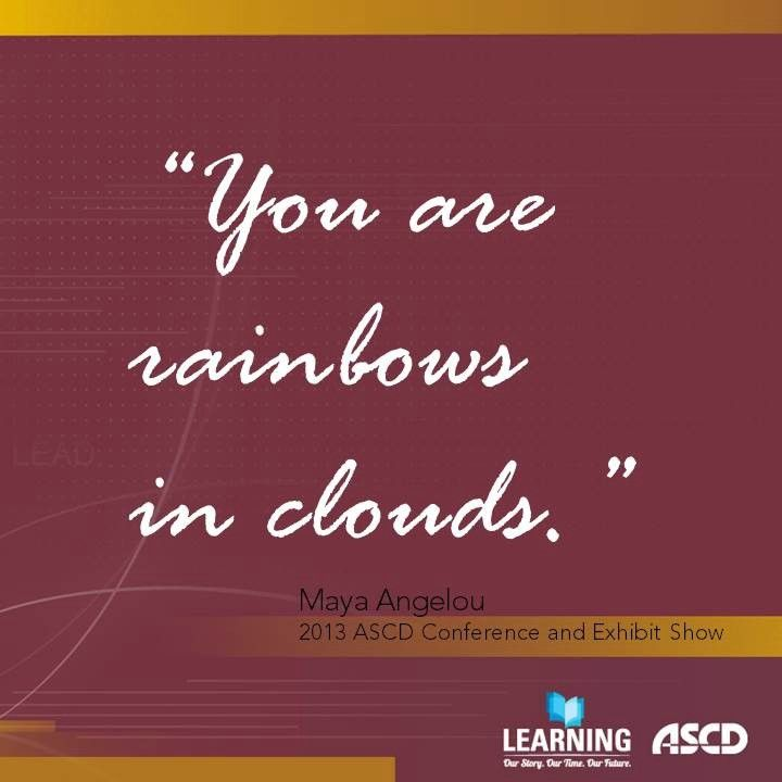 Maya Angelou Reminds Educators That They Are Rainbows In Clouds